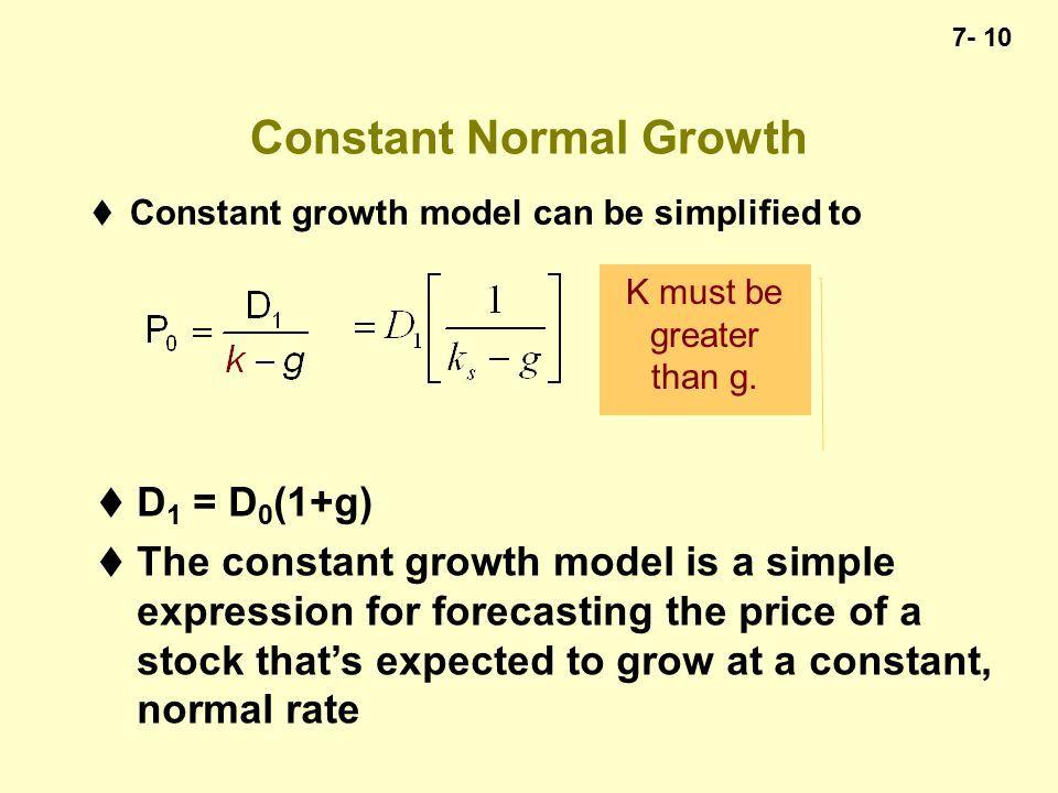 7- 10 Constant Normal Growth  Constant growth model can be simplified to K must be greater than g.
