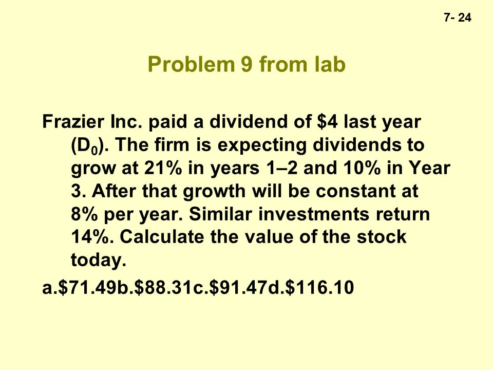 7- 24 Problem 9 from lab Frazier Inc. paid a dividend of $4 last year (D 0 ).