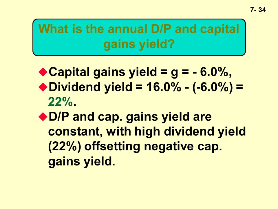 7- 34 What is the annual D/P and capital gains yield.