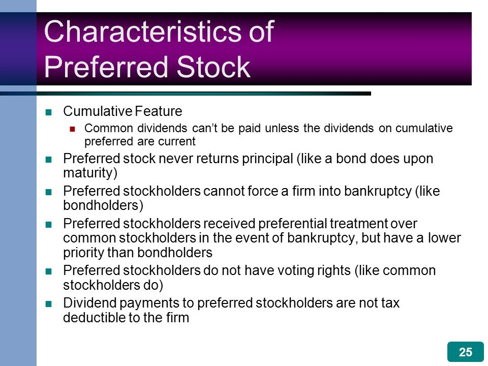 25 Characteristics of Preferred Stock Cumulative Feature Common dividends can't be paid unless the dividends on cumulative preferred are current Prefe