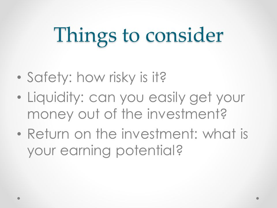 Things to consider Safety: how risky is it.