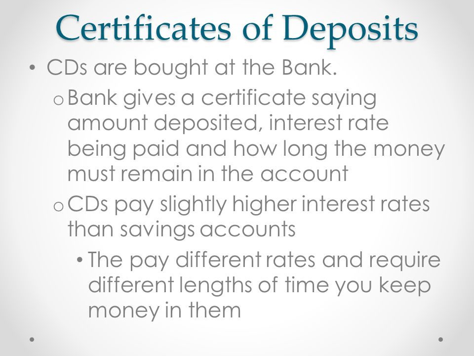 Certificates of Deposits CDs are bought at the Bank.
