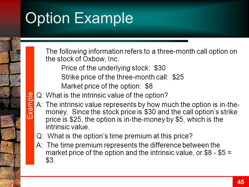 45 Option Example The following information refers to a three-month call option on the stock of Oxbow, Inc.