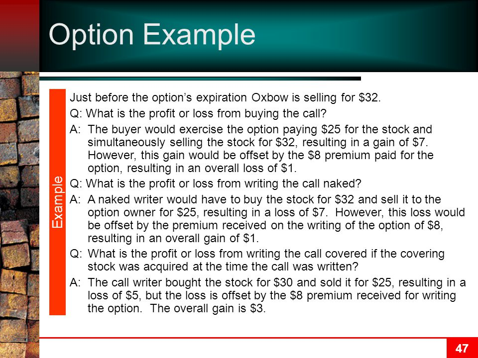 47 Option Example Just before the option's expiration Oxbow is selling for $32.