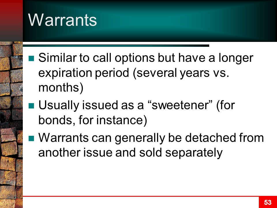 53 Warrants Similar to call options but have a longer expiration period (several years vs.