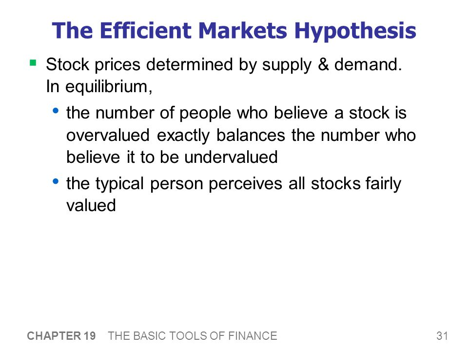 31 CHAPTER 19 THE BASIC TOOLS OF FINANCE The Efficient Markets Hypothesis  Stock prices determined by supply & demand.