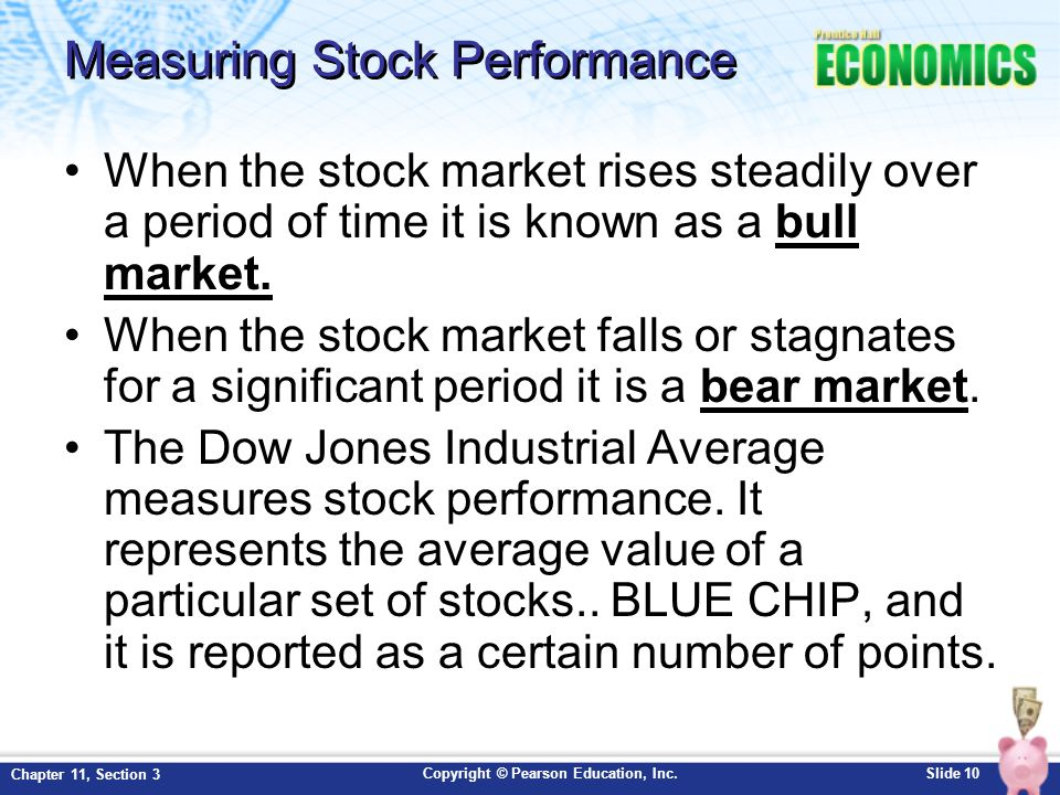 Copyright © Pearson Education, Inc.Slide 10 Chapter 11, Section 3 Measuring Stock Performance When the stock market rises steadily over a period of ti