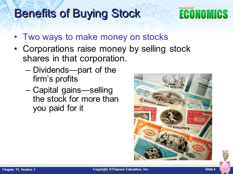 Copyright © Pearson Education, Inc.Slide 4 Chapter 11, Section 3 Benefits of Buying Stock Two ways to make money on stocks Corporations raise money by