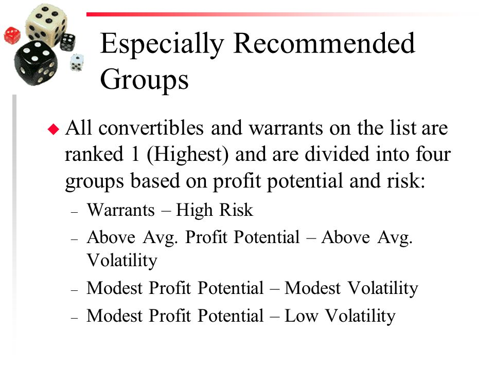 Especially Recommended Groups u All convertibles and warrants on the list are ranked 1 (Highest) and are divided into four groups based on profit potential and risk: – Warrants – High Risk – Above Avg.