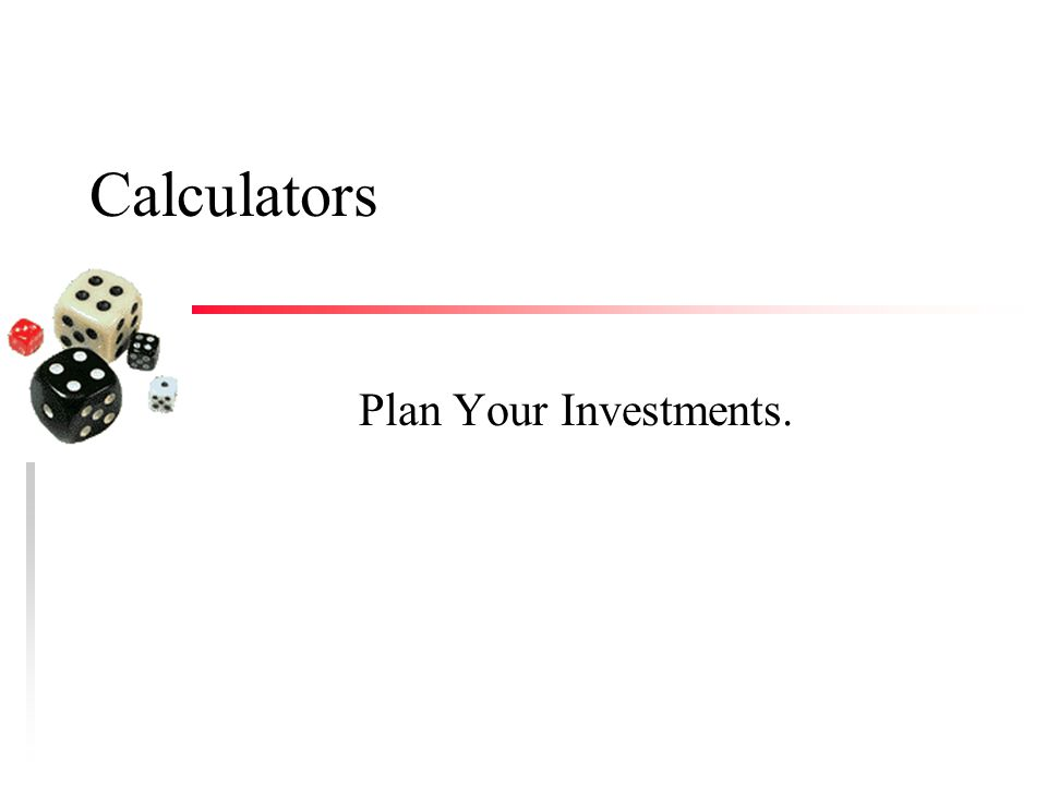 Calculators Plan Your Investments.