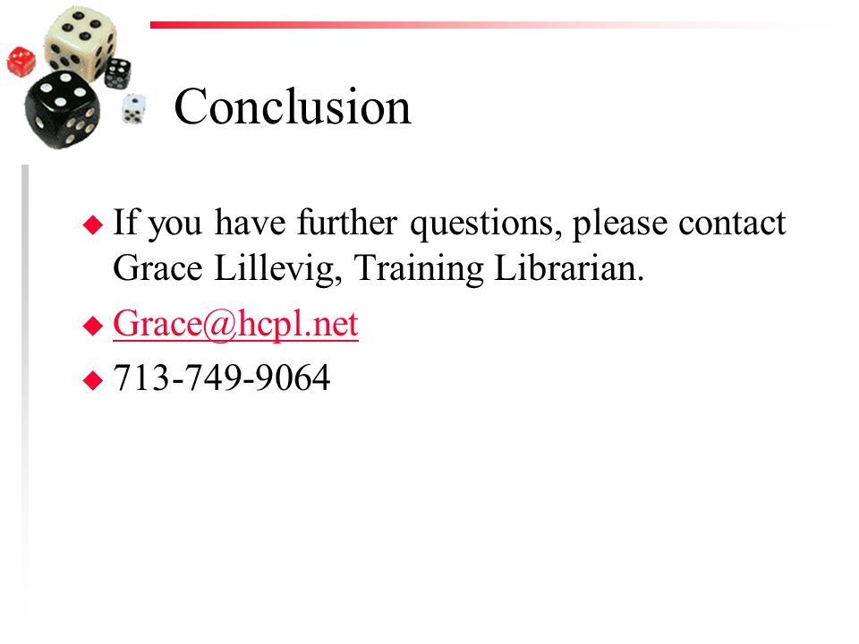 Conclusion u If you have further questions, please contact Grace Lillevig, Training Librarian.