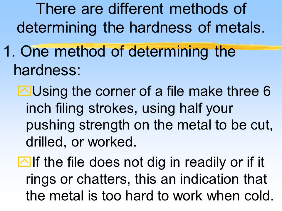 There are different methods of determining the hardness of metals.