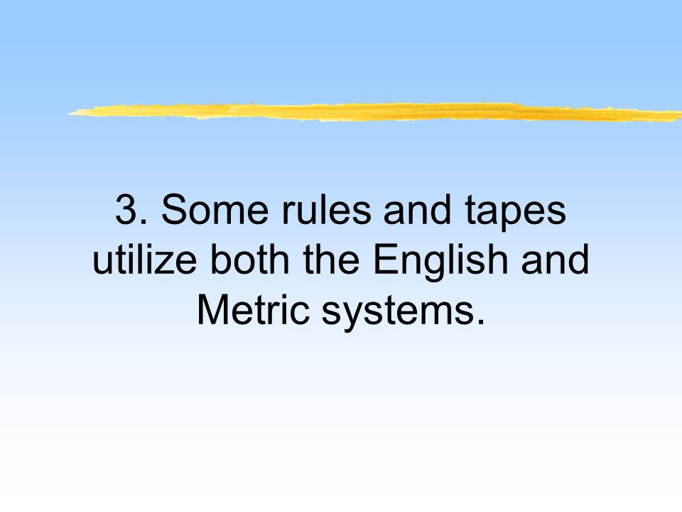 3. Some rules and tapes utilize both the English and Metric systems.