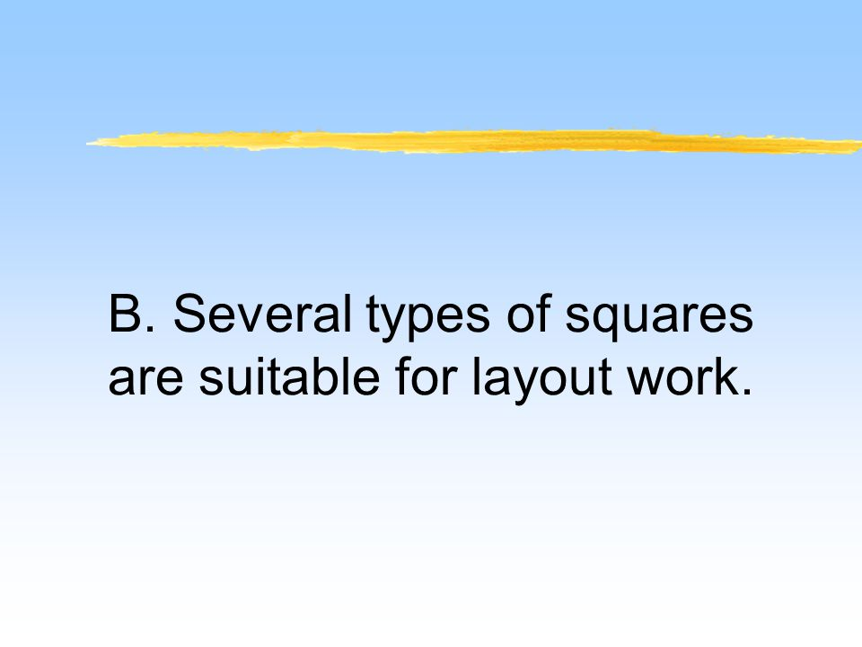 B. Several types of squares are suitable for layout work.