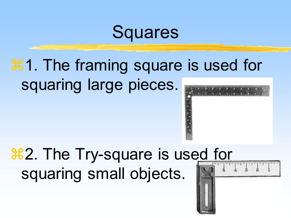 Squares z1.The framing square is used for squaring large pieces.