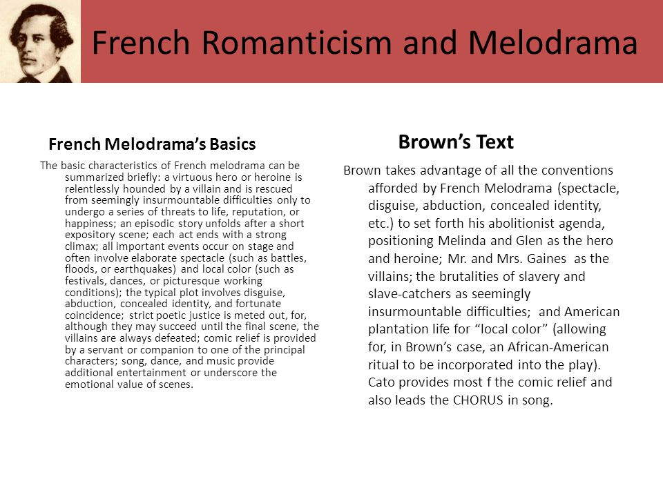 French Romanticism and Melodrama French Melodrama's Basics The basic characteristics of French melodrama can be summarized briefly: a virtuous hero or