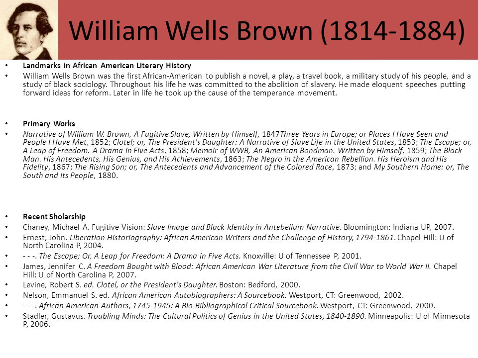 William Wells Brown (1814-1884) Landmarks in African American Literary History William Wells Brown was the first African-American to publish a novel,