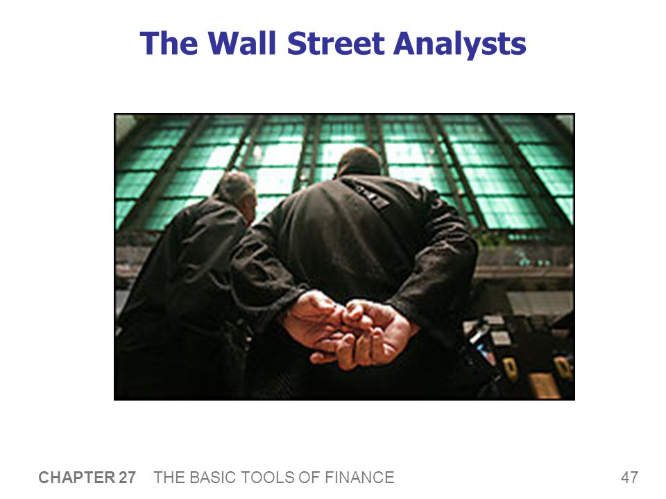 47 CHAPTER 27 THE BASIC TOOLS OF FINANCE The Wall Street Analysts