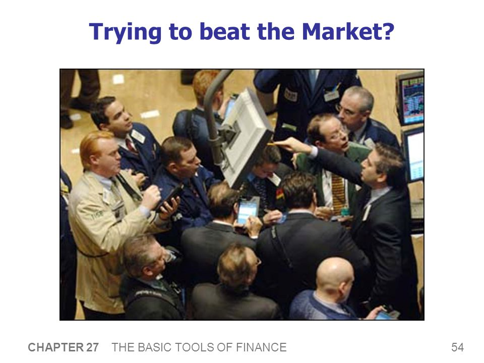 54 CHAPTER 27 THE BASIC TOOLS OF FINANCE Trying to beat the Market?