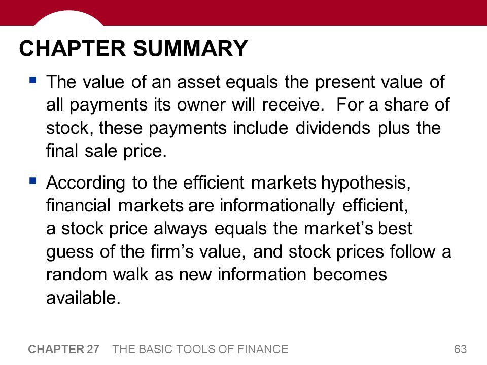 63 CHAPTER 27 THE BASIC TOOLS OF FINANCE CHAPTER SUMMARY  The value of an asset equals the present value of all payments its owner will receive.