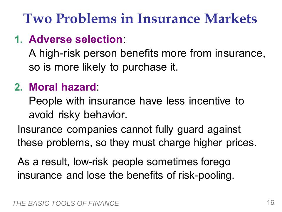 THE BASIC TOOLS OF FINANCE 15 Managing Risk With Insurance  How insurance works: A person facing a risk pays a fee to the insurance company, which in return accepts part or all of the risk.