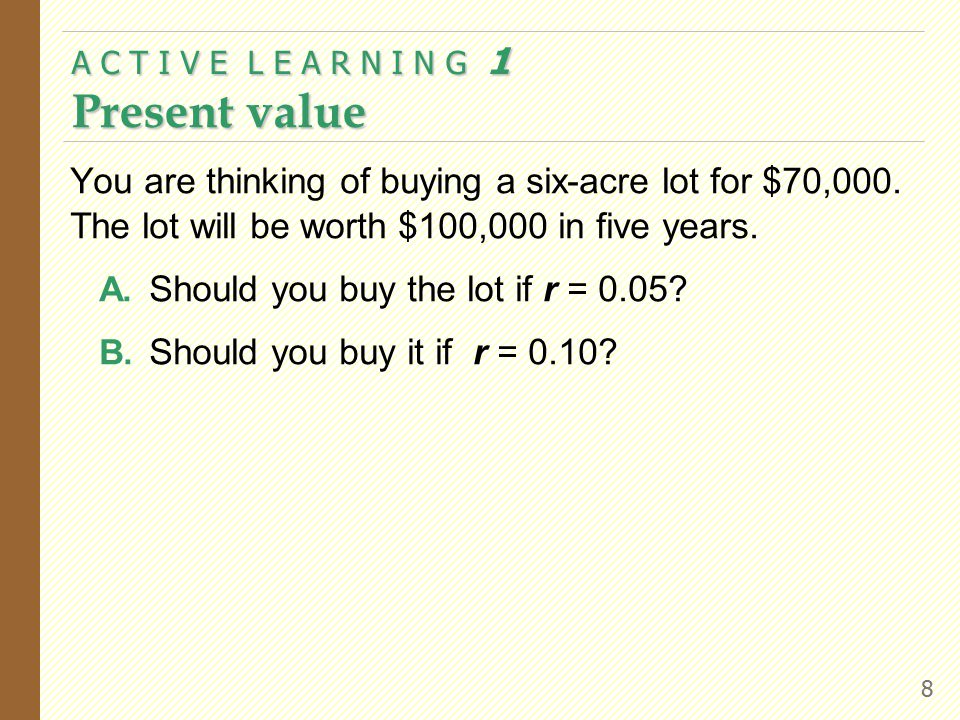 THE BASIC TOOLS OF FINANCE 7 EXAMPLE 2: Investment Decision  Instead, suppose r = 0.09.