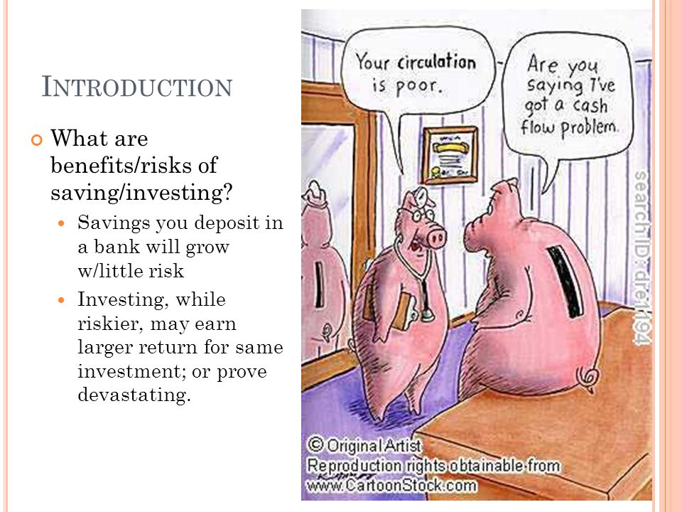 I NTRODUCTION What are benefits/risks of saving/investing.