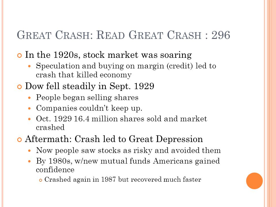 G REAT C RASH : R EAD G REAT C RASH : 296 In the 1920s, stock market was soaring Speculation and buying on margin (credit) led to crash that killed economy Dow fell steadily in Sept.