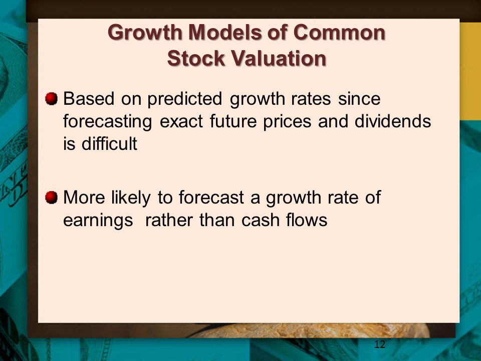 Growth Models of Common Stock Valuation Based on predicted growth rates since forecasting exact future prices and dividends is difficult More likely t
