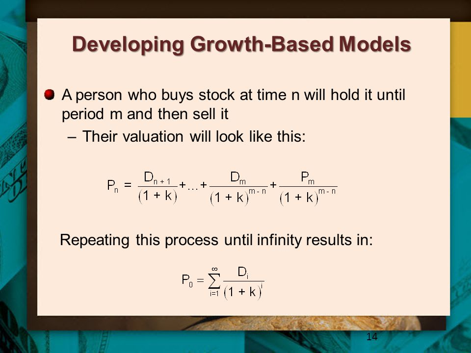Developing Growth-Based Models A person who buys stock at time n will hold it until period m and then sell it –Their valuation will look like this: 14