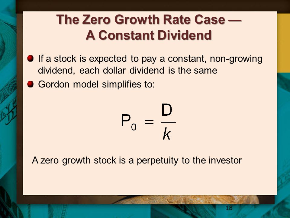 The Zero Growth Rate Case — A Constant Dividend If a stock is expected to pay a constant, non-growing dividend, each dollar dividend is the same Gordo