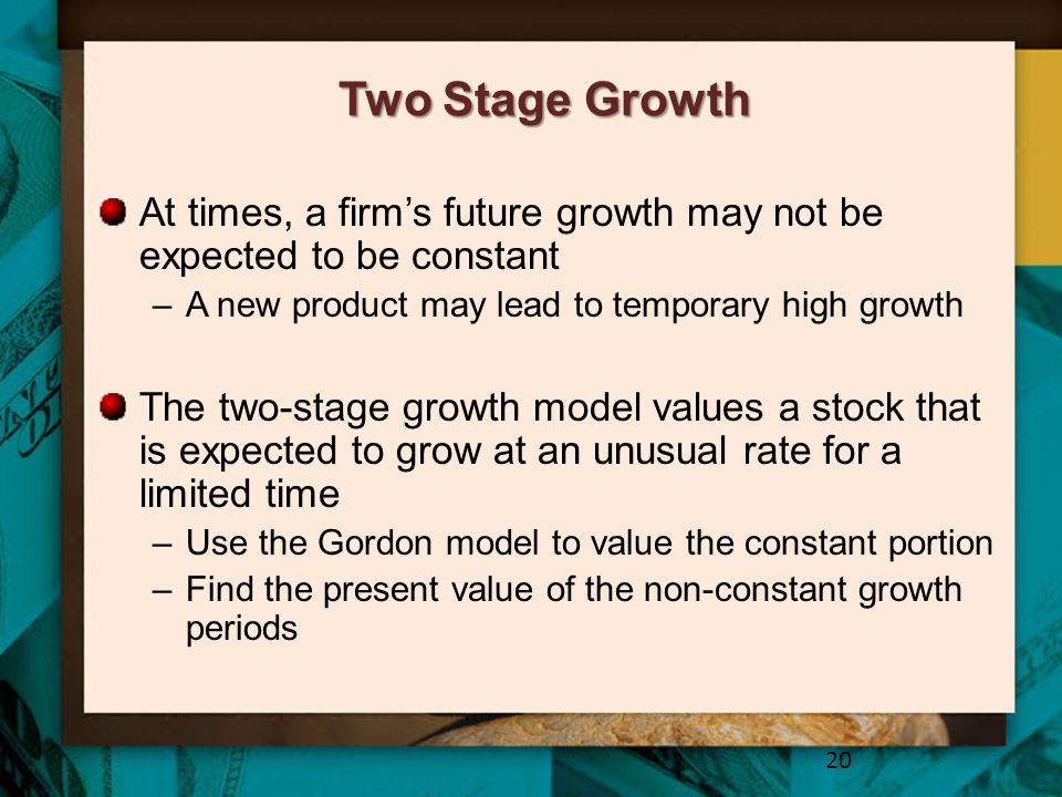 Two Stage Growth At times, a firm's future growth may not be expected to be constant –A new product may lead to temporary high growth The two-stage gr
