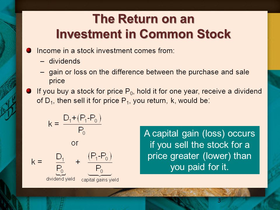 The Return on an Investment in Common Stock Income in a stock investment comes from: –dividends –gain or loss on the difference between the purchase a