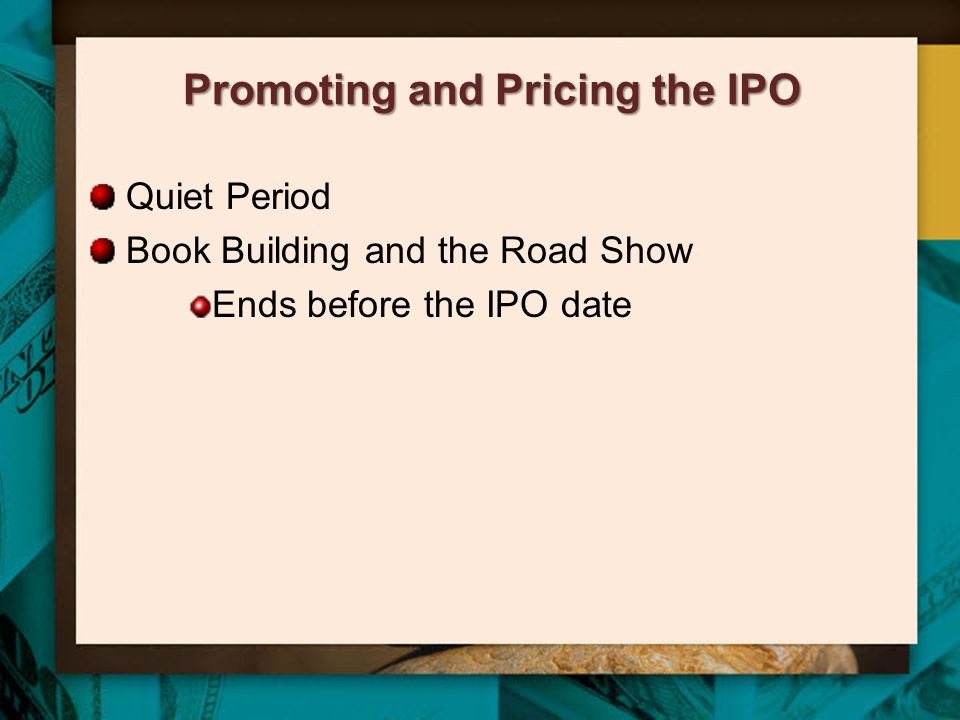 Promoting and Pricing the IPO Quiet Period Book Building and the Road Show Ends before the IPO date