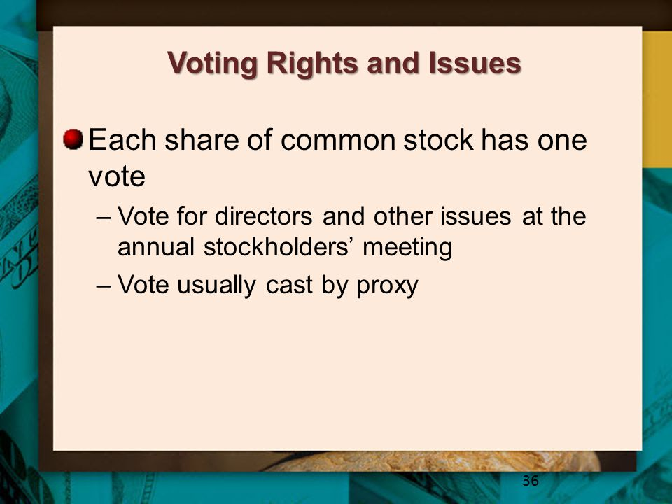 Voting Rights and Issues Each share of common stock has one vote –Vote for directors and other issues at the annual stockholders' meeting –Vote usuall