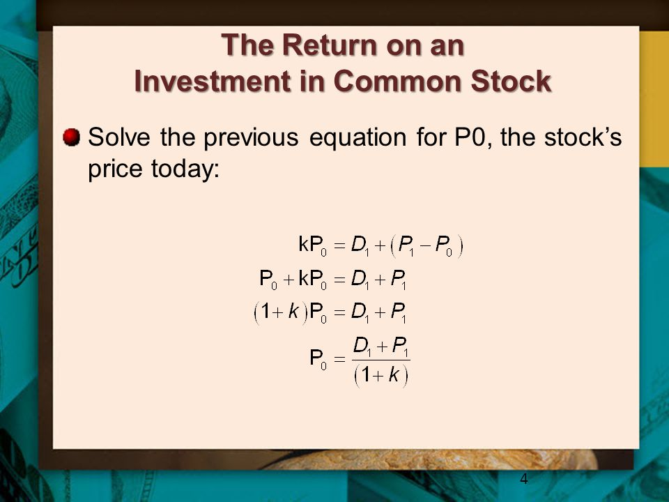 The Return on an Investment in Common Stock Solve the previous equation for P0, the stock's price today: 4