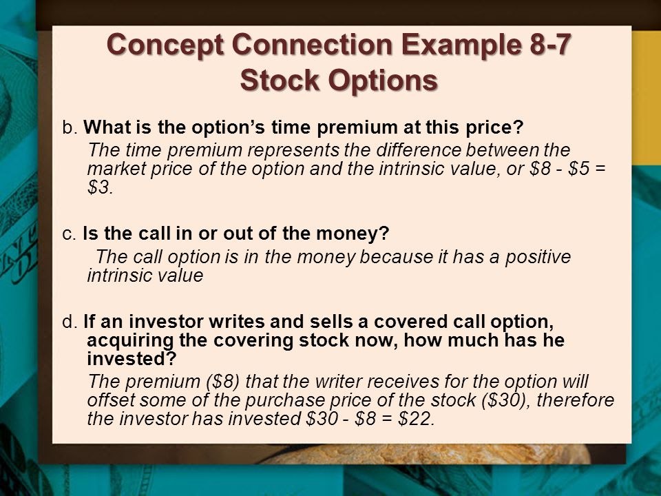 Concept Connection Example 8-7 Stock Options b. What is the option's time premium at this price? The time premium represents the difference between th