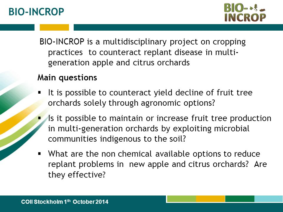 BIO-INCROP BIO-INCROP is a multidisciplinary project on cropping practices to counteract replant disease in multi- generation apple and citrus orchard