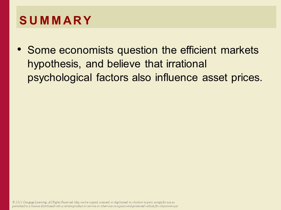 SUMMARY Some economists question the efficient markets hypothesis, and believe that irrational psychological factors also influence asset prices.