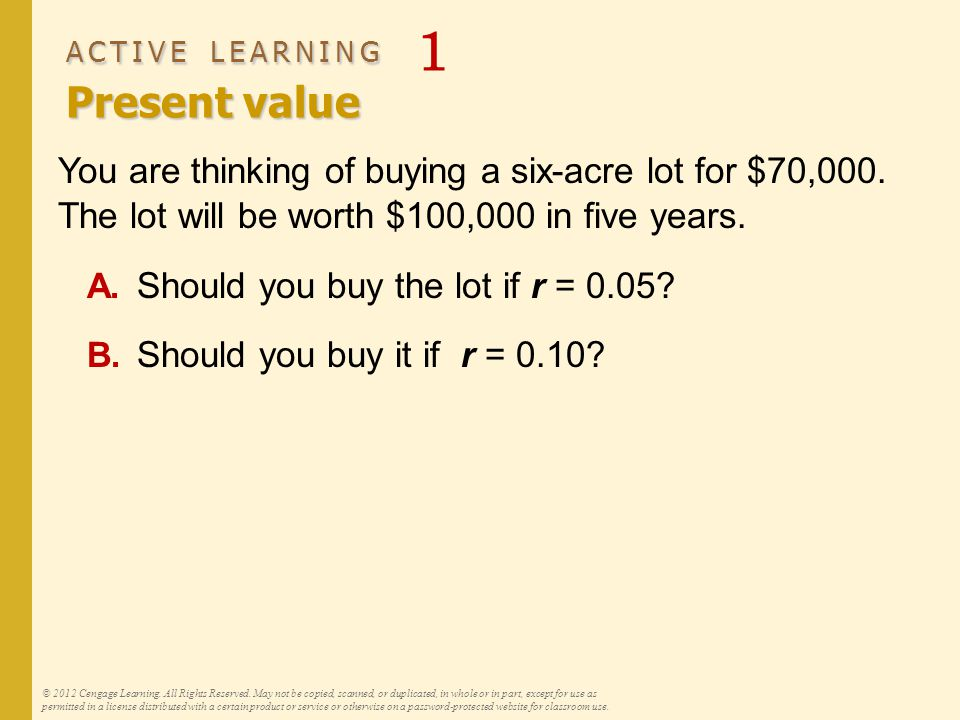 ACTIVE LEARNING Answers ACTIVE LEARNING 1 Answers You are thinking of buying a six-acre lot for $70,000.