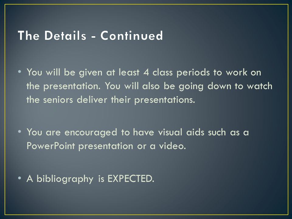 You will be given at least 4 class periods to work on the presentation.