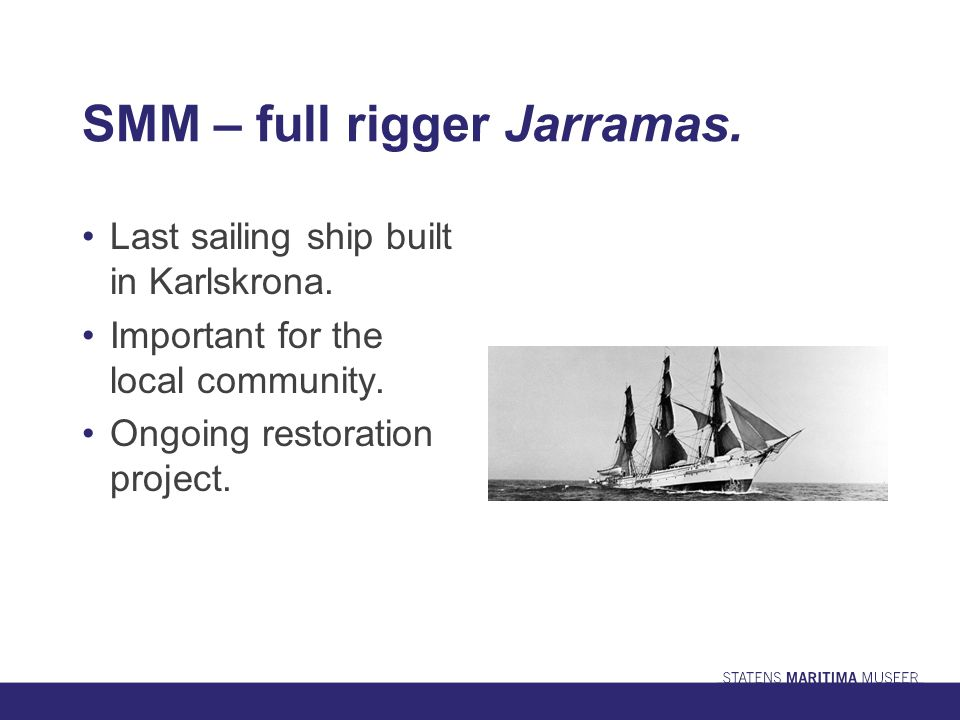 SMM – full rigger Jarramas. Last sailing ship built in Karlskrona.