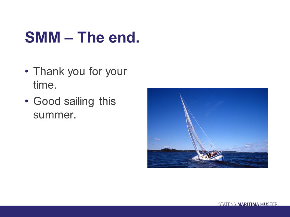 SMM – The end. Thank you for your time. Good sailing this summer.