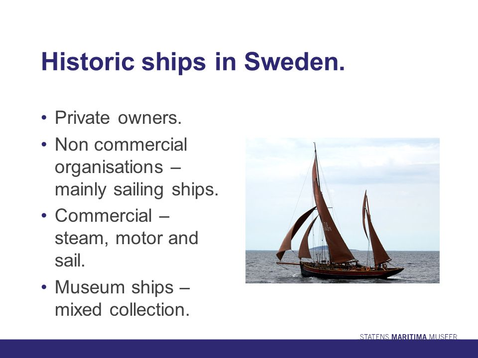 Historic ships in Sweden. Private owners. Non commercial organisations – mainly sailing ships.
