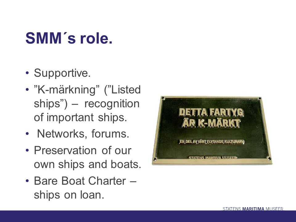 SMM´s role. Supportive. K-märkning ( Listed ships ) – recognition of important ships.