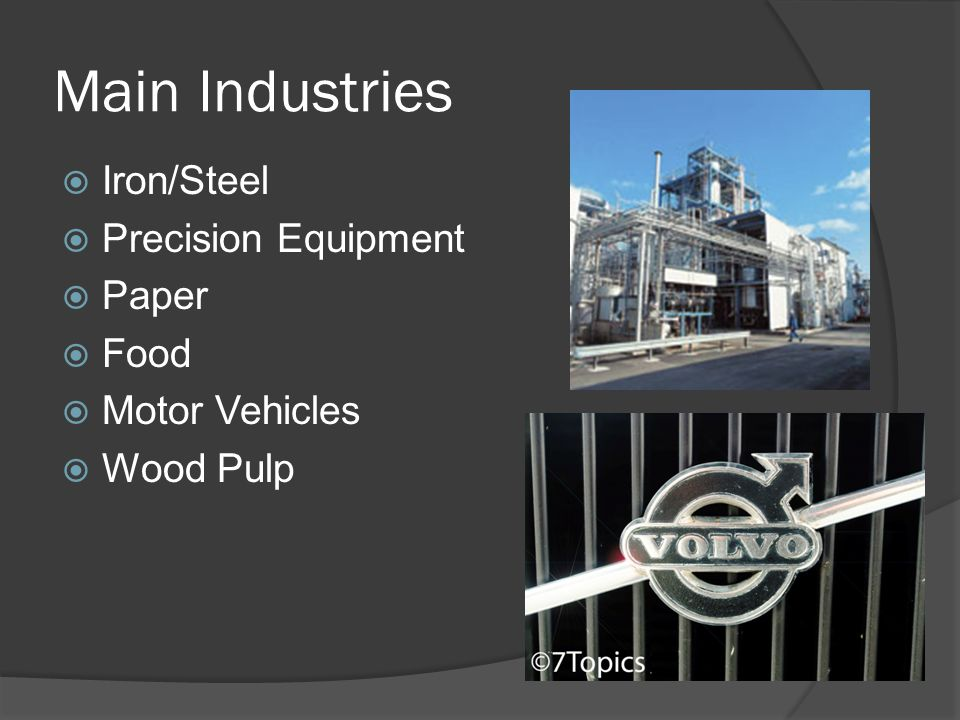 Main Industries  Iron/Steel  Precision Equipment  Paper  Food  Motor Vehicles  Wood Pulp