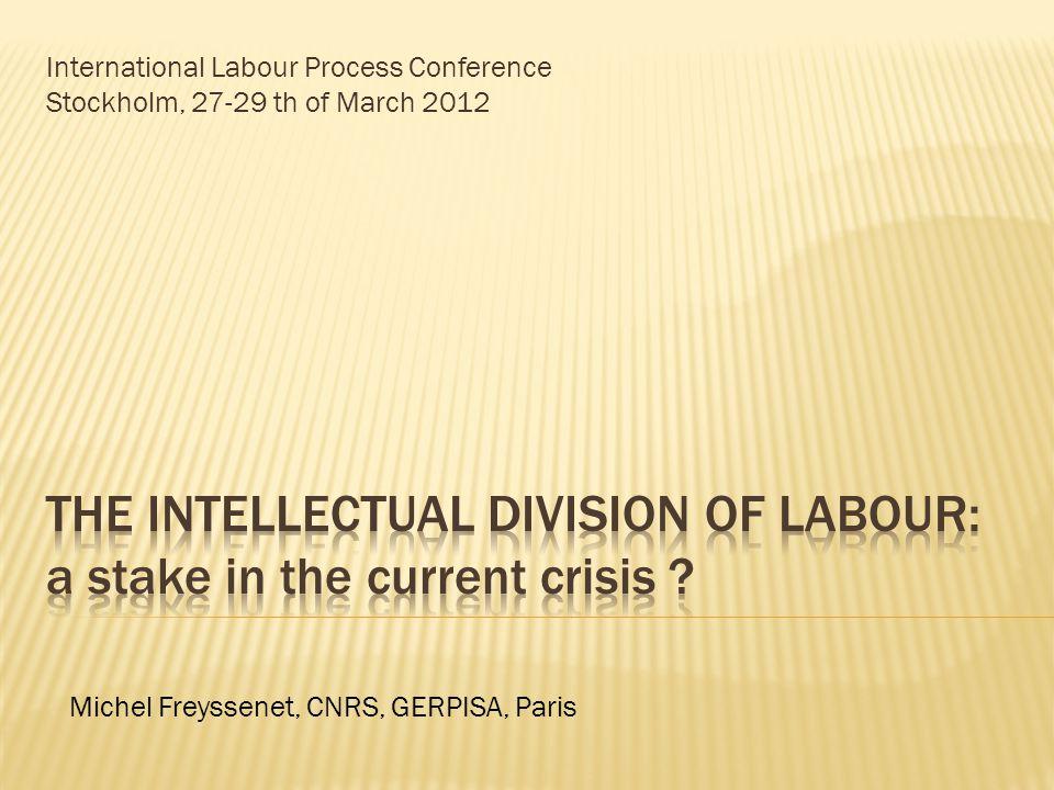 International Labour Process Conference Stockholm, 27-29 th of March 2012 Michel Freyssenet, CNRS, GERPISA, Paris