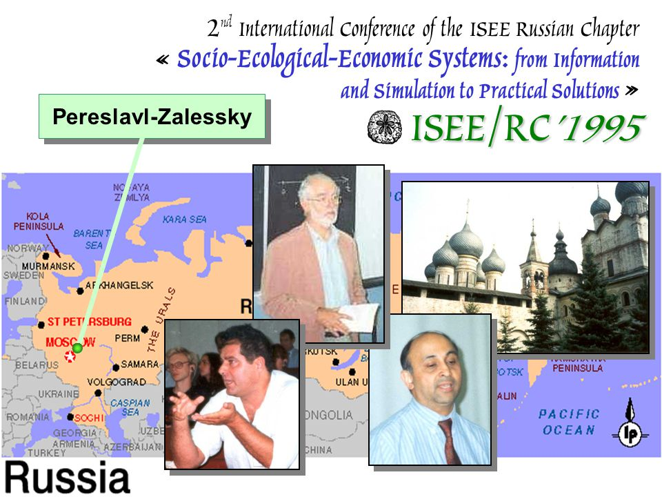 ISEE/RC'1995 2 nd International Conference of the ISEE Russian Chapter « Socio-Ecological-Economic Systems: from Information and Simulation to Practical Solutions » ISEE/RC'1995 Pereslavl-Zalessky