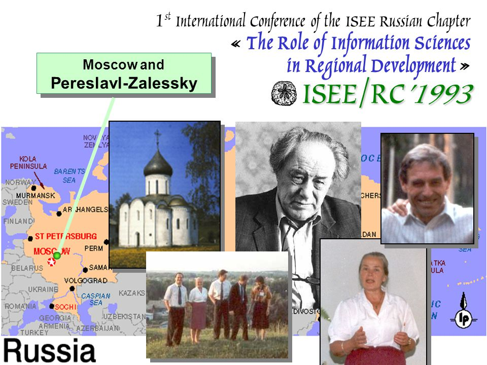 ISEE/RC'1993 1 st International Conference of the ISEE Russian Chapter « The Role of Information Sciences in Regional Development » ISEE/RC'1993 Moscow and Pereslavl-Zalessky