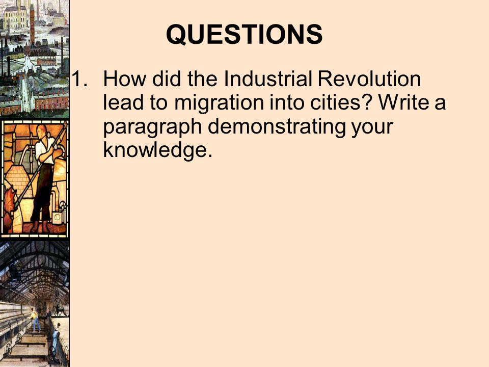 the impact of the industrial revolution working conditions and  how did the industrial revolution lead to migration into cities